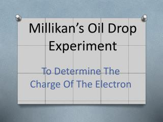 Millikan's Oil Drop Experiment