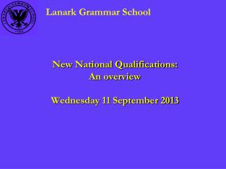 New National Qualifications: An overview Wednesday 11 September 2013