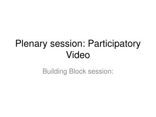 Plenary session: Participatory Video