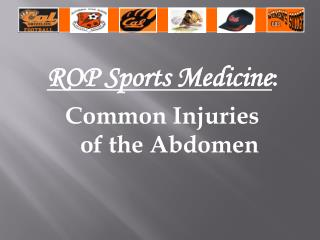 ROP Sports Medicine : Common Injuries              of the Abdomen