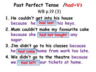 Past Perfect Tense  / had+V 3 WB p.19 (3)