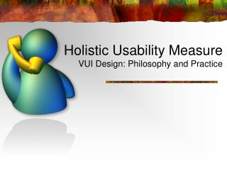 Holistic Usability Measure VUI Design: Philosophy and Practice