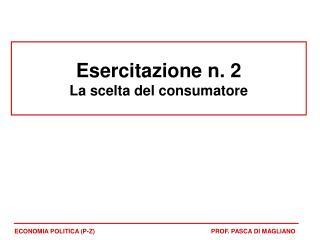 Esercitazione n. 2 La scelta del consumatore