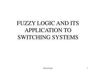 FUZZY LOGIC AND ITS APPLICATION TO SWITCHING SYSTEMS