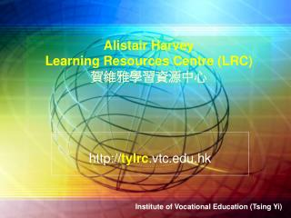 Alistair Harvey  Learning Resources Centre (LRC) 賀維雅學習資源中心