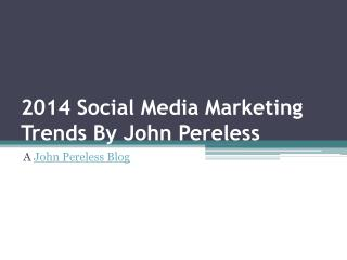 2014 Social Media Strategies By John Pereless