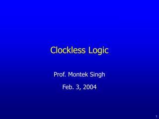 Clockless Logic