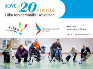 Anne Taulu  toiminnanjohtaja, FT, TtM 25.6.2013 liikuntalakityöryhmä