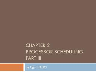 CHAPTER 2 PROCESSOR SCHEDULING PART III