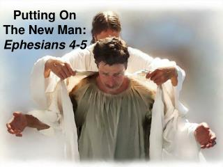 Putting On The New Man: Ephesians 4-5