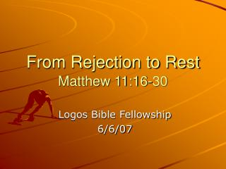 From Rejection to Rest Matthew 11:16-30