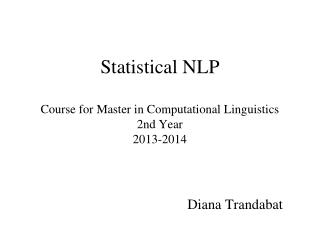 Statistical NLP Course for Master in Computational Linguistics 2nd Year 2013-2014