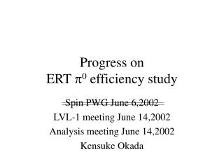 Progress on  ERT   0 efficiency study