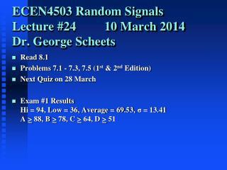 ECEN4503 Random Signals Lecture #24         10 March 2014 Dr. George Scheets