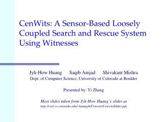 CenWits: A Sensor-Based Loosely Coupled Search and Rescue System Using Witnesses