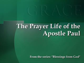 The Prayer Life of the Apostle Paul