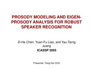 PROSODY MODELING AND EIGEN-PROSODY ANALYSIS FOR ROBUST SPEAKER RECOGNITION