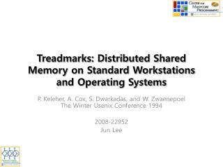 Treadmarks: Distributed Shared Memory on Standard Workstations and Operating Systems