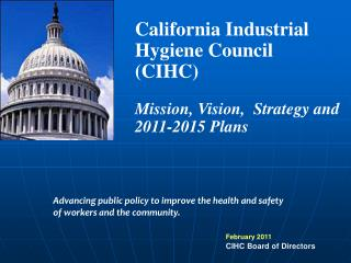 California Industrial Hygiene Council (CIHC) Mission, Vision,  Strategy and 2011-2015 Plans