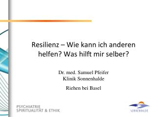 Resilienz – Wie kann  ich anderen  helfen? Was  hilft mir  selber?