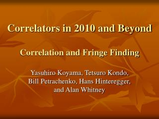 Correlators in 2010 and Beyond Correlation and Fringe Finding