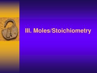III. Moles/Stoichiometry