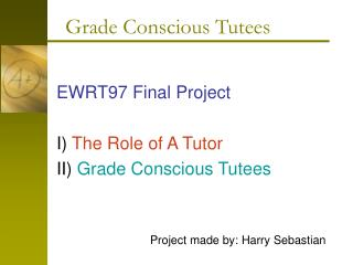 EWRT97 Final Project I)  The Role of A Tutor II)  Grade Conscious Tutees