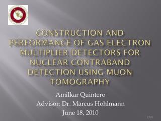 Amilkar Quintero Advisor: Dr. Marcus Hohlmann June 18, 2010