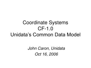 Coordinate Systems CF-1.0  Unidata's Common Data Model