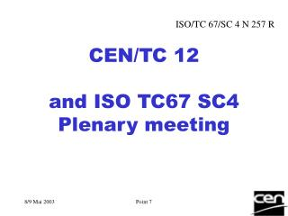 CEN/TC 12  and ISO TC67 SC4 Plenary meeting