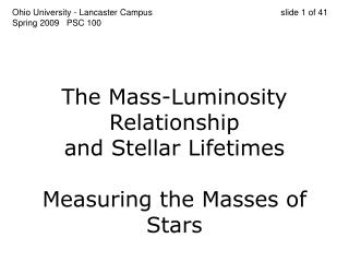 The Mass-Luminosity Relationship and Stellar Lifetimes Measuring the Masses of Stars