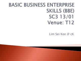 BASIC BUSINESS ENTERPRISE SKILLS (BBE) SC3  13/01 Venue: T12