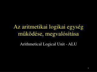 Az aritmetikai logikai egys�g m?k�d�se, megval�s�t�sa