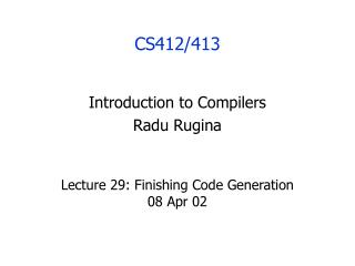 Lecture 29: Finishing Code Generation  08 Apr 02