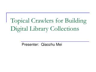 Topical Crawlers for Building Digital Library Collections