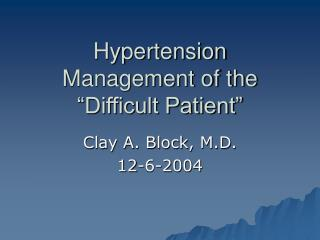 Hypertension Management of the  Difficult Patient