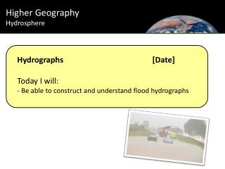 Hydrographs				[Date] Today I will: - Be able to construct and understand flood hydrographs