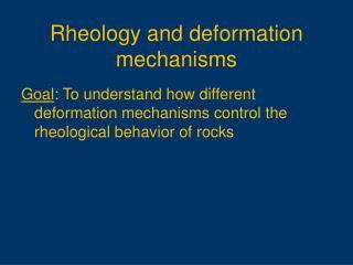 Rheology and deformation mechanisms