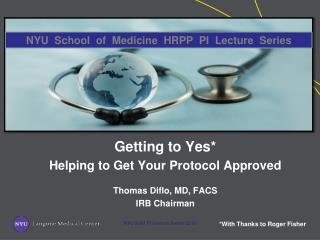 Getting to Yes* Helping to Get Your Protocol Approved Thomas Diflo, MD, FACS IRB Chairman