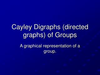 Cayley Digraphs (directed graphs) of Groups