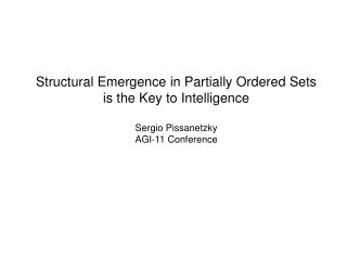 Structural Emergence in Partially Ordered Sets is the Key to Intelligence Sergio Pissanetzky