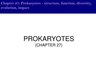 Chapter 27: Prokaryotes - structure, function, diversity, evolution, impact