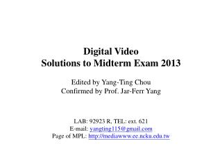 Digital Video Solutions to Midterm Exam 2013 Edited by Yang-Ting Chou