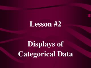 Lesson #2 Displays of Categorical Data