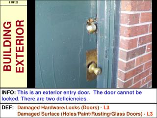 INFO:	 This is an exterior entry door.  The door cannot be locked. There are two deficiencies.