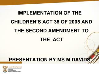IMPLEMENTATION OF THE CHILDREN'S ACT 38 OF 2005 AND THE SECOND AMENDMENT TO THE  ACT