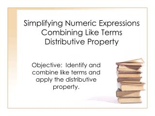 Simplifying Numeric Expressions Combining Like Terms Distributive Property