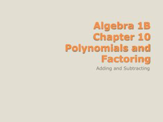 Algebra 1B Chapter 10  Polynomials and Factoring