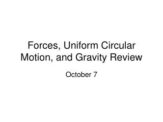 Forces, Uniform Circular Motion, and Gravity Review