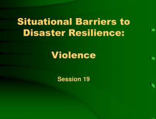 Situational Barriers to Disaster Resilience:  Violence